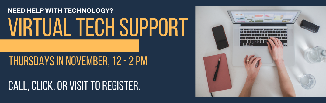 Get help using our Virtual Tech Support. Register today.